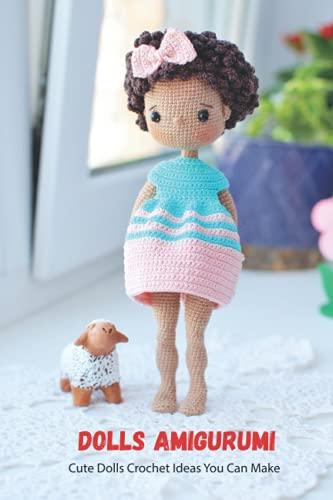 Dolls Amigurumi: Cute Dolls Crochet Ideas You Can Make: Dolls Amigurumi Patterns