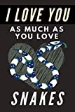I Love You As Much As You Love Snakes: Blank Lined Journal Notebook Snake Gift for Snake Lovers
