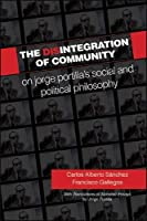 The Disintegration of Community: On Jorge Portilla's Social and Political Philosophy, With Translations of Selected Essays (Suny Series in Latin American and Iberian Thought and Culture)