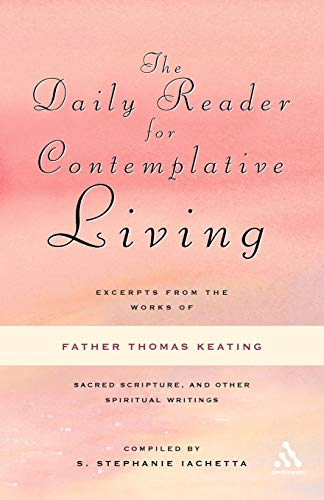 Compare Textbook Prices for The Daily Reader for Contemplative Living: Excerpts from the Works of Father Thomas Keating 0 Edition ISBN 9780826433541 by Keating  O.C.S.O., Thomas,Iachetta, S. Stephanie