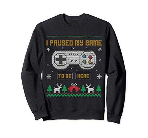 I Paused My Game To Be Here Gaming Ugly Christmas Sweater Sweatshirt