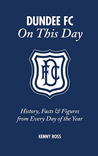 Dundee FC on This Day: History, Facts & Figures from Every Day of the Year