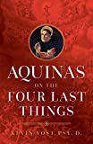 Aquinas on the Four Last Things: Everything You Need to Know about Death, Judgment, Heaven, and Hell