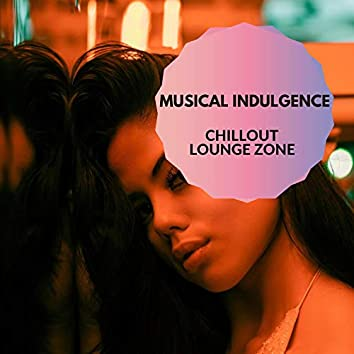 Musical Indulgence - Chillout Lounge Zone