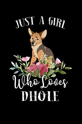Just a Girl Who Loves Dhole: Perfect Dhole Lover Gift For Girl. Cute Notebook for Dhole Lover. Gift it to your Sister, Daughter, Mother, Mom, Grandpa Who Loves Dhole. 100 Pages Notebook