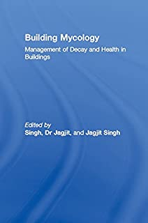 Building Mycology: Management of Decay and Health in Buildings