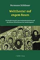 Welttheater auf engem Raum: Die Entdeckung der internationalen Moderne auf den Wiener Kellerbuehnen der Nachkriegszeit