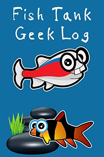 Fish Tank Geek Log: Customized Compact Aquarium Logging Book, Thoroughly Formatted, Great For Tracking & Scheduling Routine Maintenance, Including Water Chemistry, Fish Health & Much More (120 Pages)