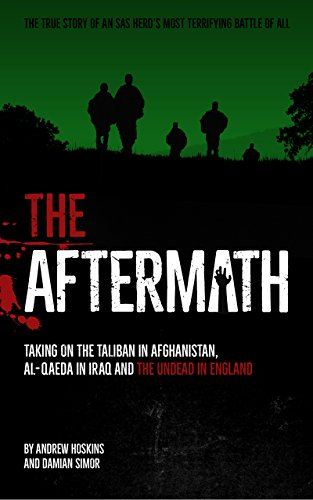 THE AFTERMATH: Taking on the Taliban in Afghanistan, Al-Qaeda in Iraq and the undead in England by [Damian Simor]