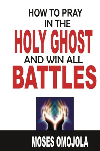 Prayer: How To Pray In The Holy Ghost And Win All Battles