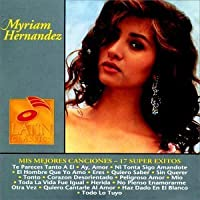Mis Mejores Canciones: 17 Super Exitos by Myriam Hernandez