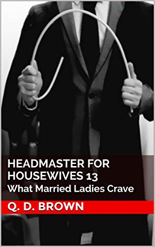 Headmaster for Housewives 13: What Married Ladies Crave (English Edition)