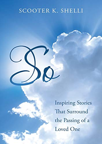 So: Inspiring Stories That Surround The Passing Of A Loved One