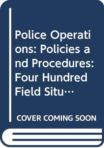 Police Operations: Policies and Procedures: Four Hundred Field Situations With Solutions