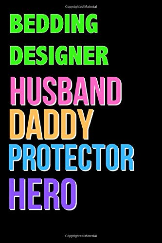 BEDDING DESIGNER Husband Daddy Protector Hero - Great BEDDING DESIGNER Writing Journals & Notebook Gift Ideas For Your Hero: Lined Notebook / Journal Gift, 120 Pages, 6x9, Soft Cover, Matte Finish