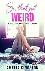 So, That Got Weird (So Far, So Good Book 1)