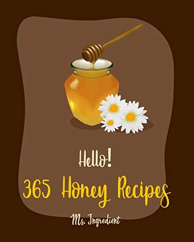 Hello! 365 Honey Recipes: Best Honey Cookbook Ever For Beginners [Roasted Vegetable...