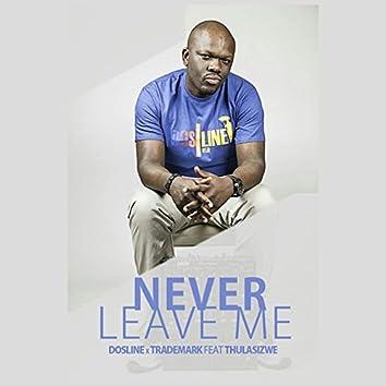 Never Leave Me (feat. Trademark, Thulasizwe)