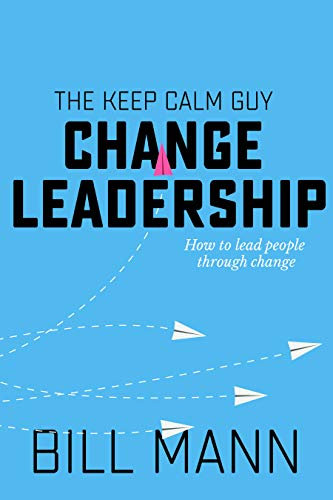 Change Leadership: how to lead people through change Front Cover