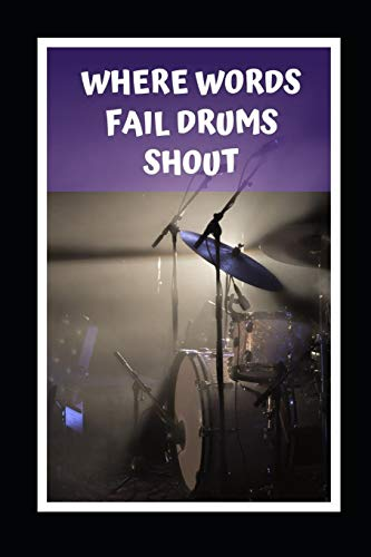 Where Words Fail Drums Shout: Novelty Lined Notebook / Journal To Write In Perfect Gift Item (6 x 9 inches)