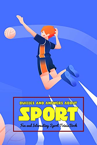 Quizzes and Answers About Sport: Fun and Interesting Sport Trivia Book: Sport Quiz Book (English Edition)