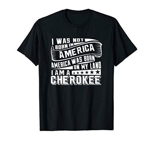 America Born on My Land Cherokee Native American T-Shirt