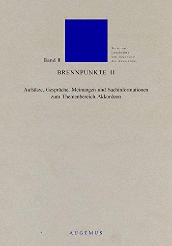 Brennpunkte / Brennpunkte II: Aufsätze, Gespräche, Meinungen und Sachinformationen zum Themenbereich Akkordeon (Texte zur Geschichte und Gegenwart des Akkordeons)