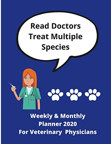 Real Doctors Treat Multiple Species | Weekly & Monthly Planner 2020 For Veterinary Physicians: Ideal gift for vet doctors/physicians | 80 pages for their future plans | 80 pages 8.5 x 11