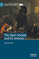 The Open Society and Its Animals (The Palgrave Macmillan Animal Ethics Series)