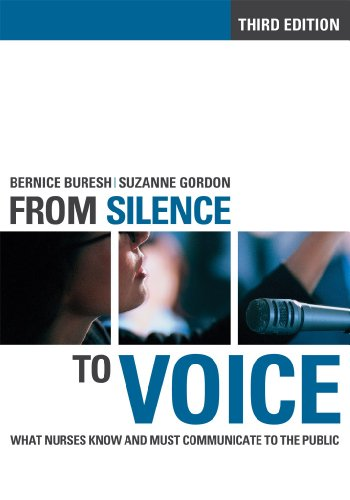 From Silence to Voice: What Nurses Know and Must Communicate to the Public (The Culture and Politics of Health Care Work