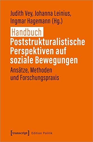 Handbuch Poststrukturalistische Perspektiven auf soziale Bewegungen: Ansätze, Methoden und Forschungspraxis (Edition Politik, Bd. 82)
