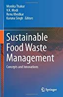 Sustainable Food Waste Management: Concepts and Innovations