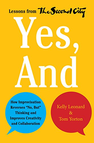 """Yes, And: How Improvisation Reverses """"No, But"""" Thinking and Improves Creativity and Collaboration--Lessons from The Second City (English Edition)"""