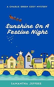 Sunshine On A Festive Night: Charlie Green Cosy Mystery Book 3 by [Samantha Jeffree]