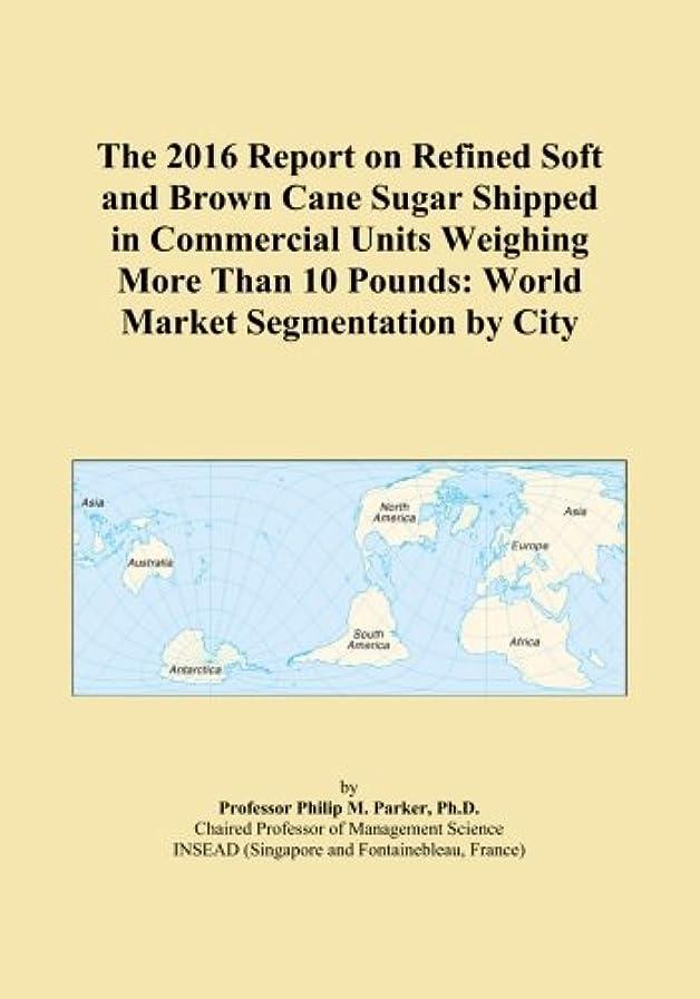 ジャンプスキー太いThe 2016 Report on Refined Soft and Brown Cane Sugar Shipped in Commercial Units Weighing More Than 10 Pounds: World Market Segmentation by City