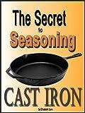 The Secret to Seasoning Cast Iron