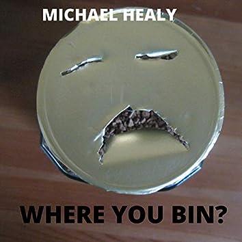 Where You Bin?