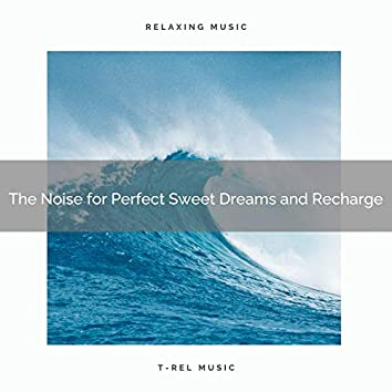 The Noise for Perfect Sweet Dreams and Recharge