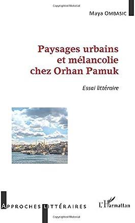 Paysages urbains et mélancolie chez Orhan Pamuk : Essai littéraire