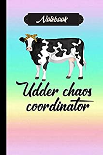 Udder Chaos Coordinator Notebook: Gift For cows Lovers, Lined Notebook, 120 Blank Pages, Journal, 6x9 Inches, Matte Finish...