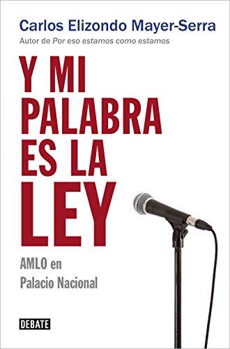 Y mi palabra es la ley: AMLO en Palacio Nacional (Spanish Edition)