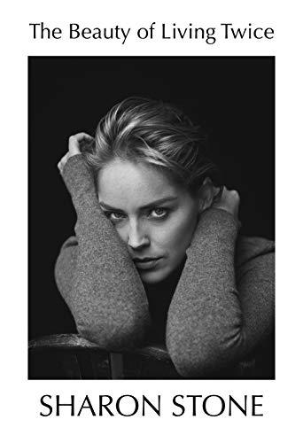 The Beauty of Living Twice: Sharon Stone (English Edition)