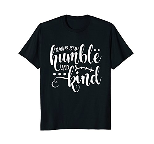 Women's Always Stay Humble and Kind T Shirt
