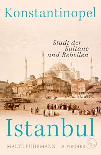 Buchseite und Rezensionen zu 'Konstantinopel – Istanbul: Stadt der Sultane und Rebellen' von Malte Fuhrmann