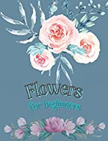 Flowers for Beginners: Adult Coloring Book Floral Designs Coloring Book Flowers Blooms Flowers Flower Adult Coloring Book