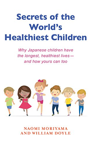 Secrets of the World's Healthiest Children: Why Japanese children have the longest, healthiest lives - and how yours can too (English Edition)