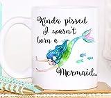 Aihesui Kinda Pissed I Wasn 't Born A Mermaid Divertida taza de café de regalo de 11 onzas Taza de té de cerámica blanca novedosa