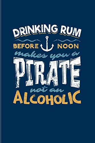 Drinking Rum Before Noon Makes You A Pirate Not An Alcoholic: Nautical Quote 2020 Planner | Weekly & Monthly Pocket Calendar | 6x9 Softcover Organizer | For Captains & Sailors Fans