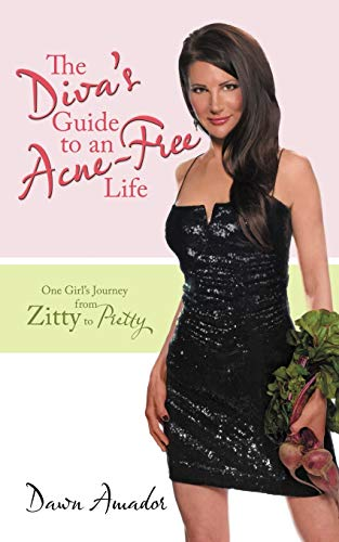 The Diva's Guide to an Acne-Free Life: One Girl's Journey from Zitty to Pretty