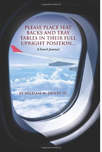 Please place seat backs and tray tables in their full upright position...: A Travel Journal